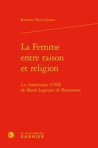 Ramona Herz-Gazeau - La Femme entre raison et religion - Les Américaines (1769) de Marie Leprince de Beaumont.