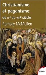 Ramsay MacMullen - Christianisme et paganisme du IVe au VIIIe siècle.