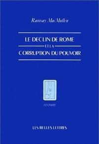 Ramsay MacMullen - Le déclin de Rome et la corruption du pouvoir.