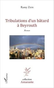 Ramy Khalil Zein - Tribulations d'un bâtard à Beyrouth.