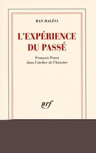 Ran Halévi - L'expérience du passé - François Furet dans l'atelier de l'histoire.