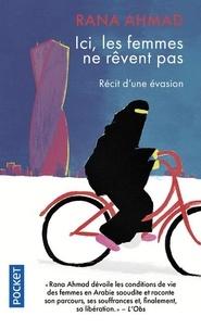 Rana Ahmad - Ici, les femmes ne rêvent pas - Récit d'une évasion.