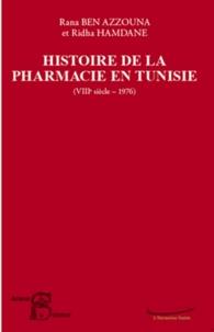 Rana Ben Azzouna et Ridha Hamdane - Histoire de la Pharmacie en Tunisie (VIIIe siècle - 1976).