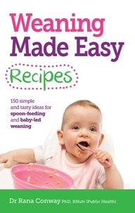 Rana Conway - Weaning Made Easy Recipes - Simple and tasty ideas for spoon-feeding and baby-led weaning.
