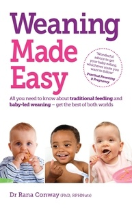 Rana Conway - Weaning Made Easy - All you need to know about spoon feeding and baby-led weaning – get the best of both worlds.
