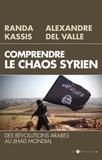 Randa Kassis et Alexandre Del Valle - Comprendre le chaos syrien - Des révolutions arabes au jihad mondial.