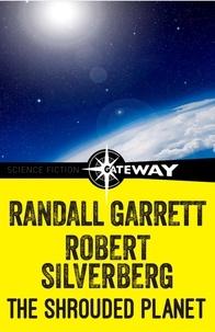 Randall Garrett et Robert Silverberg - The Shrouded Planet.