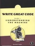 Randall Hyde - Write Great Code - Volume 1, Understanding the Machine.