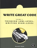 Randall Hyde - Write Great Code - Volume 2, Thinking Low-Level, Writing High-Level.