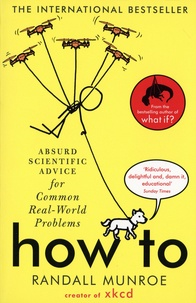 Randall Munroe - How to - Absurd scientific advice for common real-world problems.