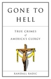 Randall Radic et Michael Clarkson - Gone to Hell - True Crimes of America's Clergy.