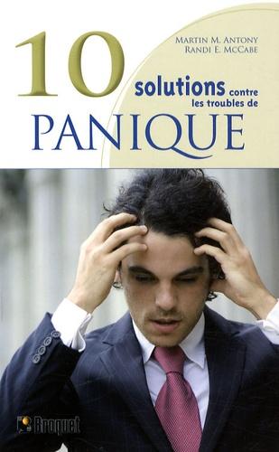 Randi McCabe - 10 Solutions contre les troubles de la panique - Surmontez vos attaques de panique, maîtrisez vos malaises et reprenez votre vie en main.