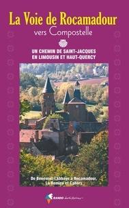 Rando éditions - La voie de Rocamadour vers Compostelle - Un chemin de Saint-Jacques en Limousin et Haut-Quercy.