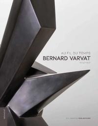 Randolph Berliner et Charlotte Delannoy - Bernard Varvat sculpteur - Au fil du temps.