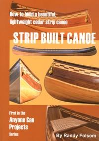 Randy Folsom - Strip Built Canoe - How to build a beautiful, lightweight cedar strip canoe.