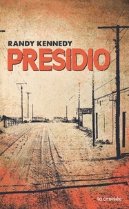 Randy Kennedy - Presidio.