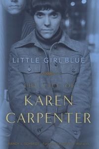 Randy L. Schmidt - Little Girl Blue - The Life of Karen Carpenter.