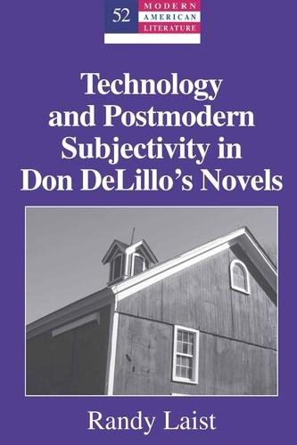 Randy Laist - Technology and Postmodern Subjectivity in Don DeLillo's Novels.