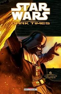 Randy Stradley et Douglas Wheatley - Star Wars Dark Times Tome 6 : Une lueur d'espoir.