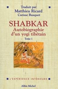 Rangdrol Shabkar Tsogdrouk - Shabkar - Autobiographie d'un yogi tibétain - tome 1.
