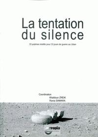 Rania Samara et Khaldoun Zreik - La tentation du silence - 33 poèmes inédits pour 33 jours de guerre au Liban.