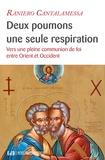 Raniero Cantalamessa - Deux poumons, une seule respiration - Vers une pleine communion de foi entre Orient et Occident.