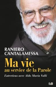 Raniero Cantalamessa et Aldo Maria Valli - Ma vie au service de la Parole - Entretiens avec Aldo Maria Valli.