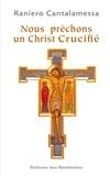 Raniero Cantalamessa - Nous prêchons un Christ crucifié - Méditations pour le Vendredi saint dans la Basilique Saint-Pierre.