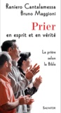 Raniero Cantalamessa et Bruno Maggioni - Prier en esprit et en vérité - La prière selon la Bible.