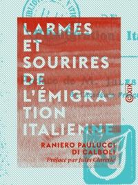 Raniero Paulucci Di Calboli et Jules Claretie - Larmes et Sourires de l'émigration italienne.