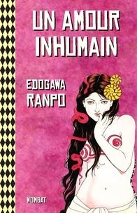 Ranpo Edogawa - Un amour inhumain & autres histoires étranges.