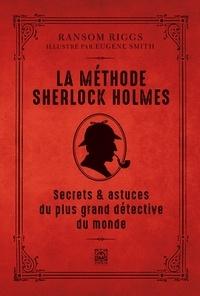 Ransom Riggs et Eugene Smith - La méthode Sherlock Holmes - Secrets & astuces du plus grand détective du monde.