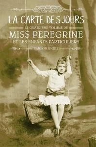 Ransom Riggs - Miss Peregrine et les enfants particuliers Tome 4 : La carte des jours.