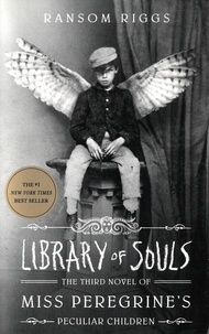Ransom Riggs - Miss Peregrine's Peculiar Children Tome 3 : Library of souls.
