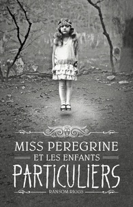 Ransom Riggs - Miss Peregrine, Tome 01 - Miss Peregrine et les enfants particuliers.