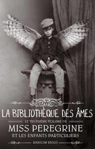 Ransom Riggs - Miss Peregrine, Tome 03 - La bibilothèque des âmes.