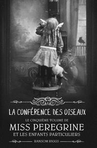 Ransom Riggs - Miss Peregrine, Tome 05 - La conférence des oiseaux.