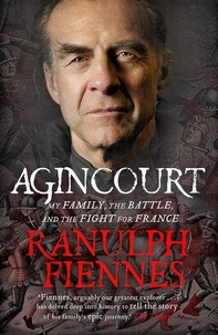 Ranulph Fiennes - Agincourt - My Family, the Battle and the Fight for France.