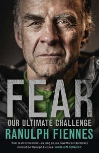 Ranulph Fiennes - Fear - Our Ultimate Challenge.