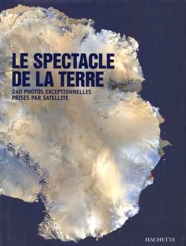 Ranulph Fiennes - Le spectacle de la Terre - 240 Photos exceptionnelles prises par satellite.