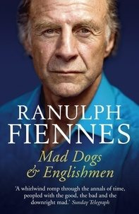 Ranulph Fiennes - Mad Dogs and Englishmen.