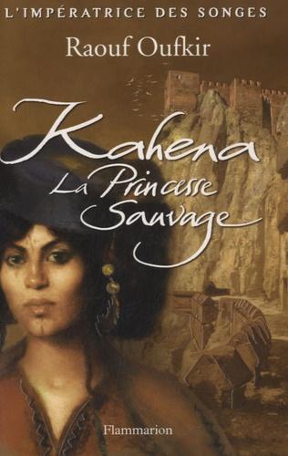 Raouf Oufkir - L'impératrice des songes Tome 1 : Kahena, la princesse sauvage.