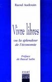 Raoul Audouin - Vivre libres ou La splendeur de l'économie.
