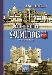 Raoul Bauchard - Petite histoire du Saumurois - Du XVe au XXe siècle.