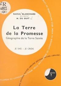 Raoul Blanchard et Michel Du Buit - La Bible, livre de Dieu, livre des hommes (6). La terre de la promesse - Géographie de la Terre Sainte.