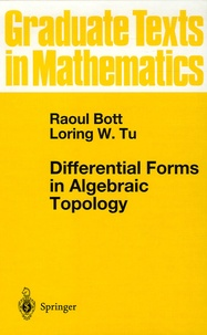 Raoul Bott et Loring-W Tu - Differential Forms in Algebraic Topology.
