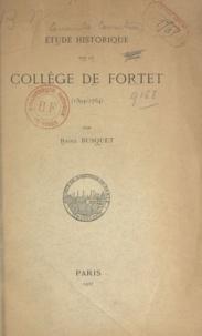 Raoul Busquet - Étude historique sur le collège de Fortet (1394-1764).