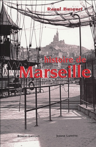 Raoul Busquet - Histoire de Marseille.