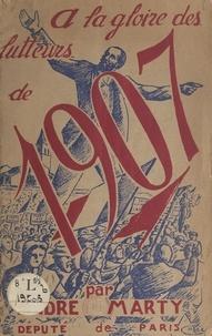 Raoul Calas et André Marty - À la gloire des lutteurs de 1907, grandeur et puissance des travailleurs de la terre - Pour la renaissance de la viticulture.