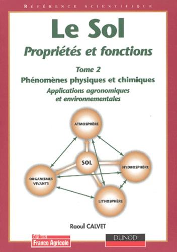 Raoul Calvet - Le sol, propriétés et fonctions - Tome 2, Phénomènes physiques et chimiques, Applications agronomiques et environnementales.